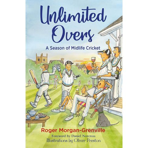 Unlimited Overs A Season of Midlife Cricket